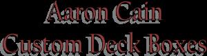 Aaron Cain Custom Deck Boxes